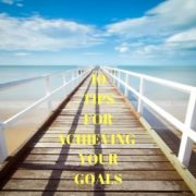 10 Tips for achieving your goals